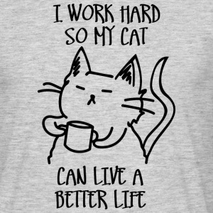 I work hard so my cat can live a better life t-shi - Men's T-Shirt