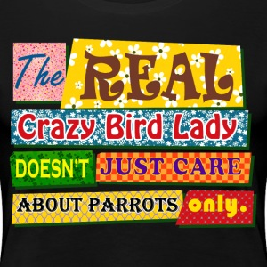 The real crazy bird lady - Women's Premium T-Shirt