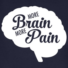 More Brain More Pain T-Shirts
