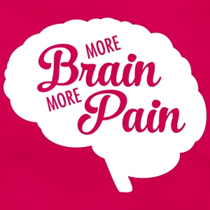 More Brain More Pain T-shirts - T-shirt dam