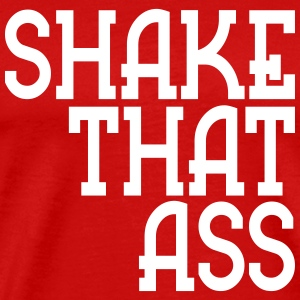 shake that ass Tee shirts - T-shirt Premium Homme