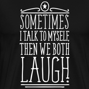 Black Sometimes we both laugh T-Shirts - Men's Premium T-Shirt