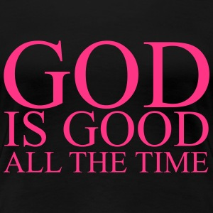God is good all the time T-Shirts - Frauen Premium T-Shirt