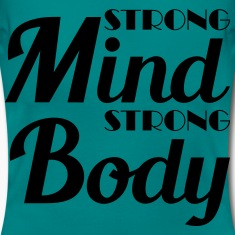 Strong mind, strong body T-Shirts
