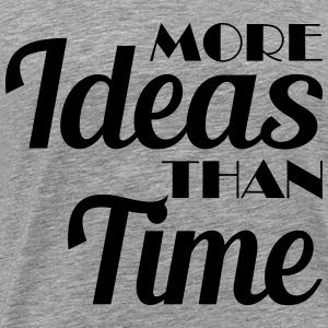 More ideas than time T-Shirts - Men's Premium T-Shirt