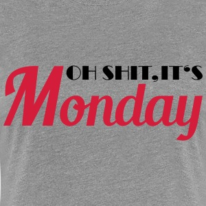 Oh shit, it's monday! T-Shirts - Frauen Premium T-Shirt