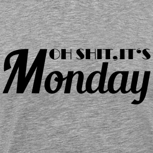 Oh shit, it's monday! T-Shirts - Männer Premium T-Shirt
