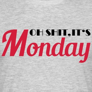 Oh shit, it's monday! T-Shirts - Männer T-Shirt
