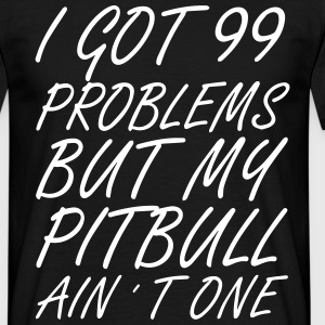 99 Problems - Pitbull - Männer T-Shirt