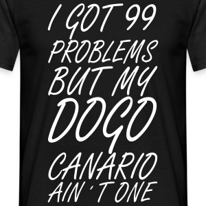 99 Problems - Dogo Canario - Männer T-Shirt