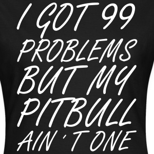 99 Problems - Pitbull - Frauen T-Shirt
