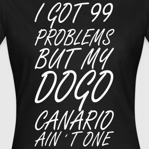 99 Problems - Dogo Canario - Frauen T-Shirt