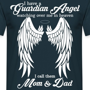 I Have a Guardian Angel Mom and Dad T-Shirts - Men's T-Shirt