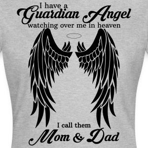I Have a Guardian Angel Mom and Dad T-Shirts - Women's T-Shirt