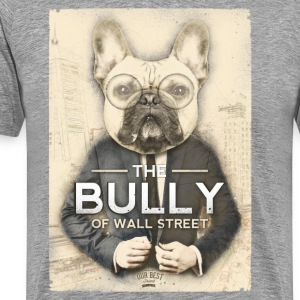 The Bully of Wall Street T-Shirts - Männer Premium T-Shirt