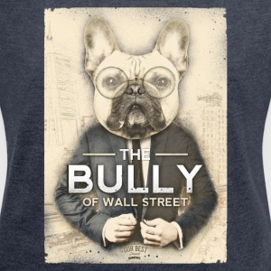 The Bully of Wall Street T-Shirts - Frauen T-Shirt mit gerollten Ärmeln