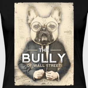 The Bully of Wall Street T-Shirts - Women's Premium T-Shirt
