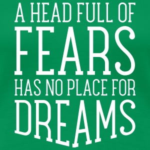 A Head Full Of Fears Has No Place For Dreams T-Shirts - Frauen Premium T-Shirt