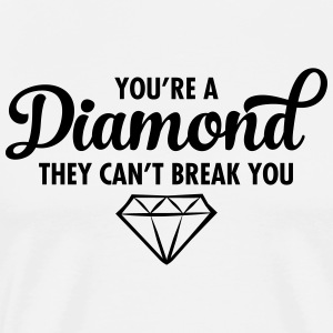 You\'re A Diamond - They Can\'t Break You Camisetas - Camiseta premium hombre