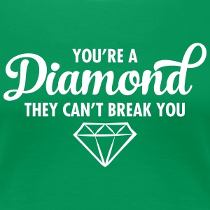 You're A Diamond - They Can't Break You T-Shirts - Frauen Premium T-Shirt