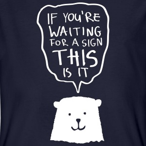 If You're Waiting For A Sign - This Is It (Teddy) T-Shirts - Männer Bio-T-Shirt
