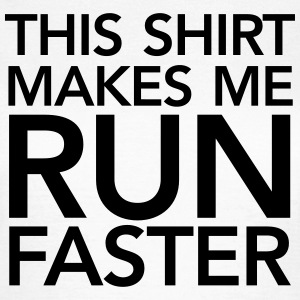 This Shirt Makes Me Run Faster Magliette - Maglietta da donna