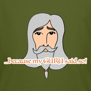 because my GURU said so! - Männer Bio-T-Shirt