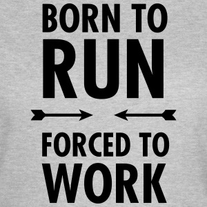 Born To Run - Forced To Work Magliette - Maglietta da donna
