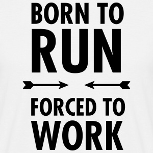 Born To Run - Forced To Work Magliette - Maglietta da uomo