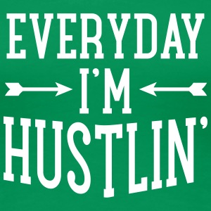 Everyday I\'m Hustlin\' T-shirts - Premium-T-shirt dam