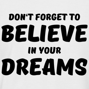 Don't forget to believe in your dreams T-Shirts - Men's Baseball T-Shirt