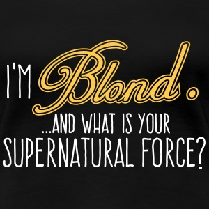 I'm Blond and whats your Supernatural Force 2C - Frauen Premium T-Shirt