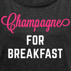 Champagne For Breakfast Funny Quote T-Shirts - Women's T-shirt with rolled up sleeves