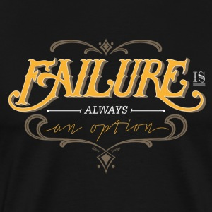 Failure is always an option T-Shirts - Männer Premium T-Shirt