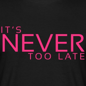 It's Never too late - T-shirt Homme