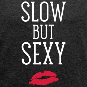 Slow But Sexy T-Shirts - Women's T-shirt with rolled up sleeves