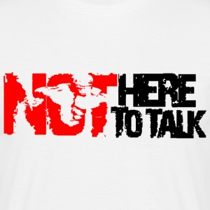 not here to talk T-Shirts - Men's T-Shirt