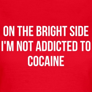 On the bright side i'm not addicted to cocaine T-Shirts - Frauen T-Shirt