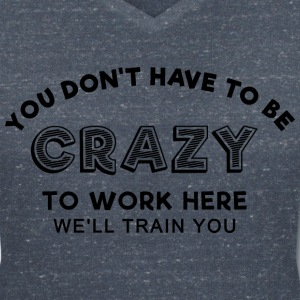 Sprd Crazy to work here 1 T-Shirts - Women's V-Neck T-Shirt