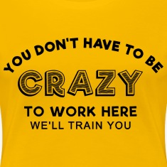 Sprd Crazy to work here 1 T-Shirts