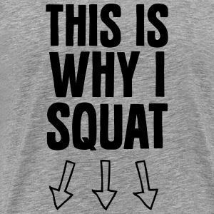 This Is Why I Squat T-Shirts - Men's Premium T-Shirt