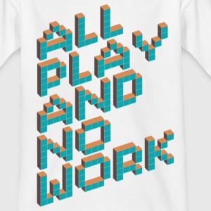 All Play and No Work! T-Shirts - 146 to 164 - Teenager T-Shirt