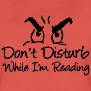 Don't Disturb While I'm Reading  - Frauen Premium T-Shirt