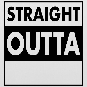 Straight Outta - Your Text (Font = Futura) Borse & zaini - Borsa di stoffa