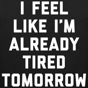 Tired Tomorrow Funny Quote Sportbekleidung - Männer Premium Tank Top