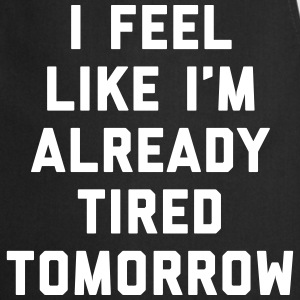 Tired Tomorrow Funny Quote  Aprons - Cooking Apron