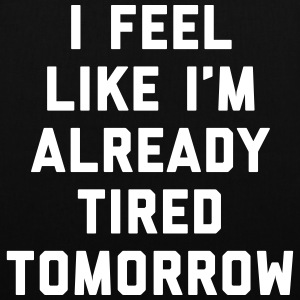 Tired Tomorrow Funny Quote Bags & Backpacks - Tote Bag