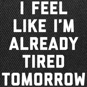 Tired Tomorrow Funny Quote Lippikset ja myssyt - Snapback Cap