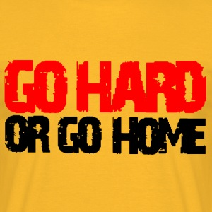 go hard or go home - T-shirt Homme