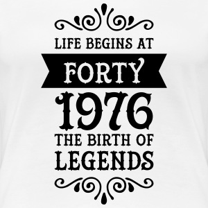 Life Begins at Forty - 1976 The Birth Of Legends T-skjorter - Premium T-skjorte for kvinner